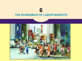 6 THE ECONOMICS OF LABOR MARKETS