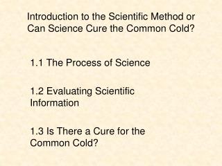 Introduction to the Scientific Method or Can Science Cure the Common Cold