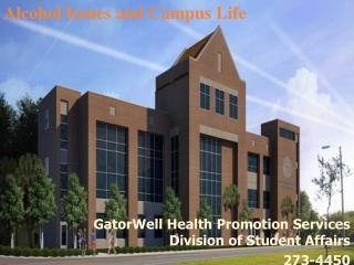 GatorWell Health Promotion Services Division of Student Affairs 273-4450