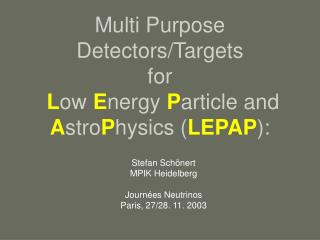 Multi Purpose Detectors/Targets  for L ow  E nergy  P article and  A stro P hysics ( LEPAP ):
