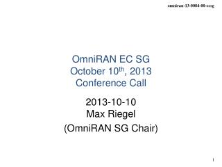 OmniRAN EC SG  October  10 th , 2013 Conference Call