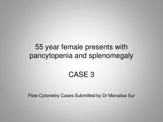 55 year female presents with pancytopenia and splenomegaly