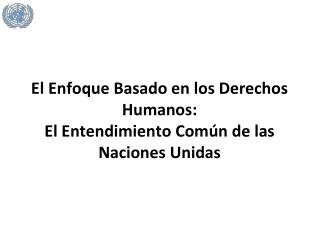 El Enfoque Basado en los Derechos Humanos:  El Entendimiento Común de las Naciones Unidas