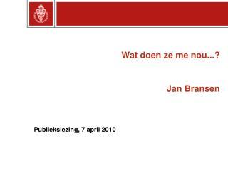 Wat doen ze me nou...? Jan Bransen