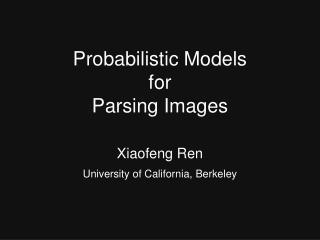 Probabilistic Models for Parsing Images