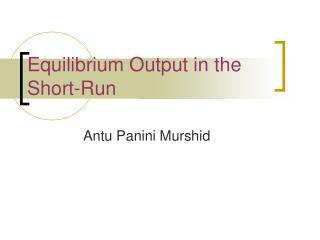 Equilibrium Output in the Short-Run