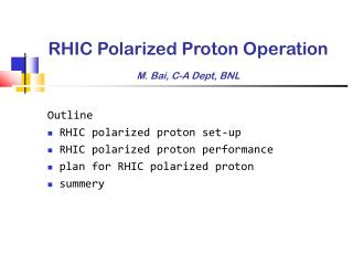 RHIC Polarized Proton Operation M. Bai, C-A Dept, BNL