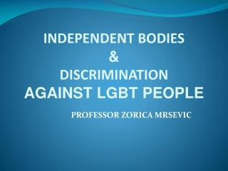 INDEPENDENT BODIES  &  DISCRIMINATION AGAINST LGBT PEOPLE