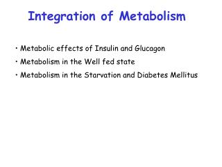 Metabolic effects of Insulin and Glucagon  Metabolism in the Well fed state