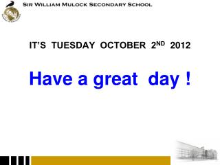IT�S   TUESDAY OCTOBER   2 ND 2012 Have a great  day !