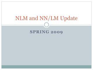 NLM and NN/LM Update
