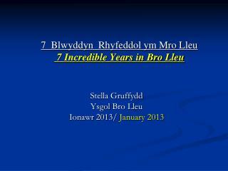 7  Blwyddyn  Rhyfeddol ym Mro Lleu   7 Incredible Years in Bro Lleu