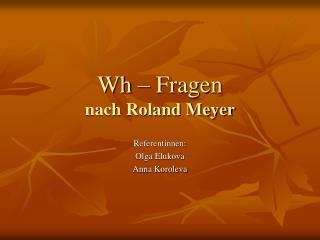 Wh  – Fragen nach Roland Meyer
