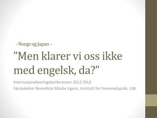 -  Norge og Japan � �Men klarer vi oss ikke med engelsk, da?�