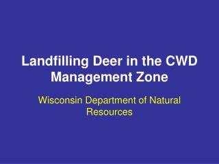 Landfilling Deer in the CWD Management Zone