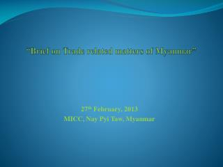 """Brief on Trade related matters of Myanmar"""