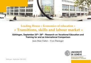 Leading House « Economics of education »  « Transitions, skills and labour market »