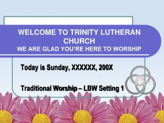 Welcome to Trinity Lutheran Church We are glad you�re here to worship