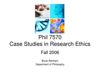 Phil 7570 Case Studies in Research Ethics