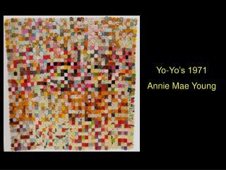 Yo-Yo�s 1971 Annie Mae Young