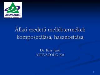 Állati eredetű melléktermékek komposztálása, hasznosítása Dr. Kiss Jenő ATEVSZOLG Zrt