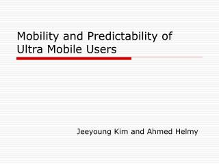Mobility and Predictability of Ultra Mobile Users