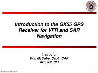 Introduction to the GX55 GPS Receiver for VFR and SAR Navigation