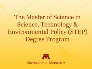 The Master of Science in Science, Technology & Environmental Policy (STEP) Degree Program