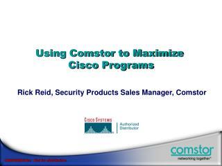 Using Comstor to Maximize  Cisco Programs