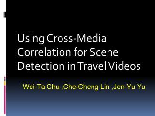 Wei-Ta Chu , Che -Cheng Lin ,Jen-Yu Yu