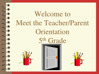 Welcome to  Meet the Teacher/Parent Orientation 5 th  Grade