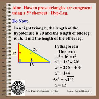 Aim:  How to prove triangles are congruent using a 5 th  shortcut:  Hyp-Leg.