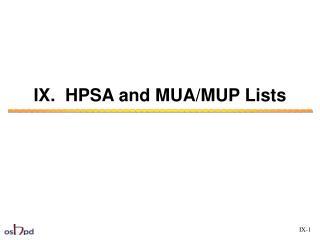 IX.  HPSA and MUA/MUP Lists