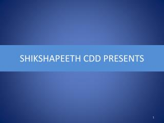 SHIKSHAPEETH CDD PRESENTS