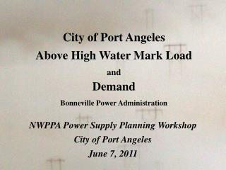 City of Port Angeles Above High Water Mark Load and Demand Bonneville Power Administration