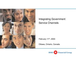 Integrating Government Service Channels February 11 th , 2003 Ottawa, Ontario, Canada