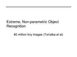 Extreme, Non-parametric Object Recognition