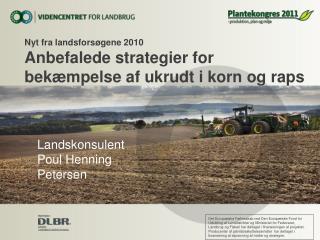 Nyt fra landsforsøgene 2010 Anbefalede strategier for bekæmpelse af ukrudt i korn og raps
