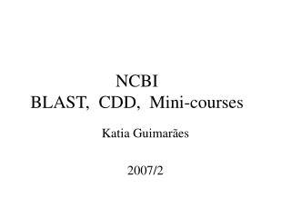 NCBI BLAST,  CDD,  Mini-courses