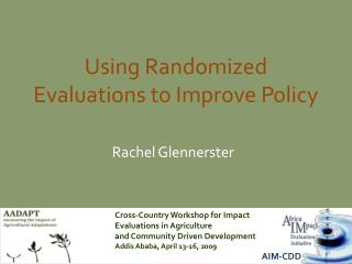 Using Randomized Evaluations to Improve Policy