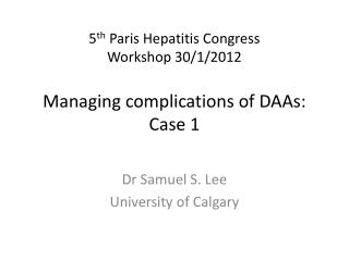 5 th  Paris Hepatitis Congress Workshop 30/1/2012 Managing complications of  DAAs : Case 1