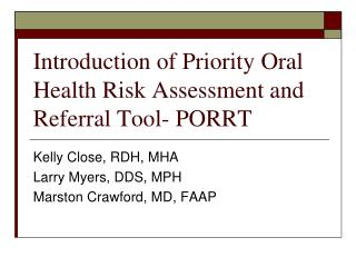 Introduction of Priority Oral Health Risk Assessment and Referral Tool- PORRT