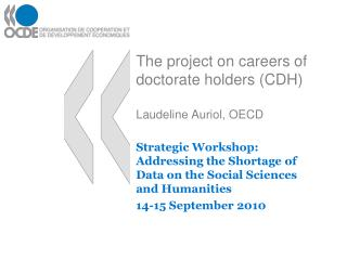 The project on careers of doctorate holders (CDH) Laudeline Auriol, OECD