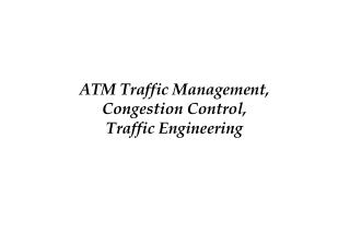 ATM Traffic Management,  Congestion Control,  Traffic Engineering