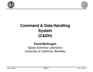 Command & Data Handling System (C&DH) David McGrogan Space Sciences Laboratory