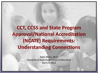 CCT, CCSS and State Program Approval/National Accreditation (NCATE) Requirements: