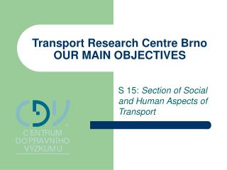 Transport Research Centre Brno OUR MAIN OBJECTIVES