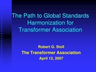 The Path to Global Standards Harmonization for  Transformer Association