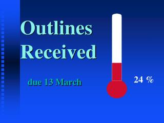 Outlines Received due 13 March