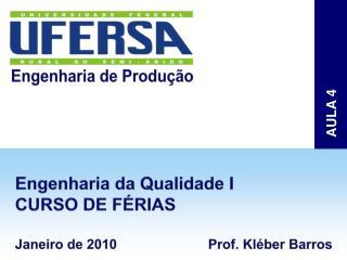 Engenharia da Qualidade I CURSO DE FÉRIAS  Janeiro de 2010      Prof. Kléber Barros